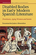 Disabled bodies in early modern Spanish literature prostitutes, aging women and saints