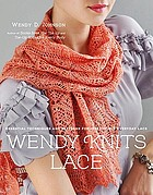 Wendy knits lace : essential techniques and patterns for irresistible everyday lace