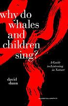 Why do whales and children sing? : a guide to listening in nature