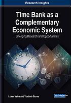 Time bank as a complementary economic system : emerging research and opportunities