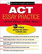 ACT essay practice : write here, write now!.