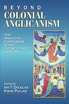 Beyond colonial Anglicanism : the Anglican Communion in the twenty-first century
