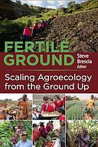 Fertile ground : scaling agroecology from the ground up