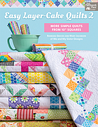 """Easy layer-cake quilts 2 : more simple quilts from 10"""" squares"""