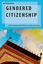 Gendered citizenship : understanding gendered violence in democratic India