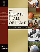 The sports hall of fame encyclopedia : baseball, basketball, football, hockey, soccer