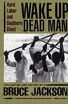 Wake up dead man : hard labor and Southern blues