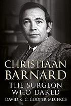 Christiaan Barnard : the surgeon who dared : the man and the story of heart transplantation
