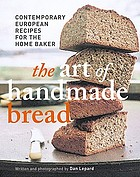 The art of handmade bread : [contemporary European recipes for the home baker]