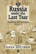 Russia under the last tsar : Opposition and subversion 1894-1917