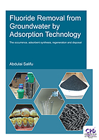 Fluoride Removal from Groundwater by Adsorption Technology : the occurrence, adsorbent synthesis, regeneration and disposal