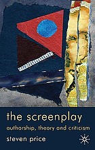 The screenplay : authorship, theory and criticism
