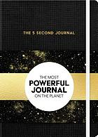 The 5 second journal : the fastest way to slow down, power up, and get sh*t done!