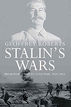 Stalin's wars : from World War to Cold War, 1939-1953