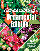 Extraordinary ornamental edibles : 100 perennials, trees, shrubs and vines for Canadian gardens