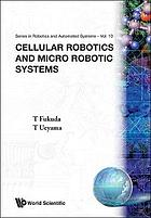 Cellular robotics and micro robotic systems