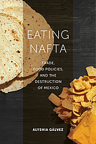 Eating NAFTA : trade, food policies, and the destruction of Mexico