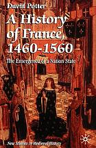 A history of France, 1460-1560 : the emergence of a nation state