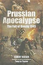 Prussian apocalypse : the fall of Danzig 1945