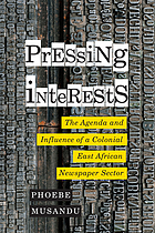 Pressing interests : the agenda and influence of a colonial East African newspaper sector