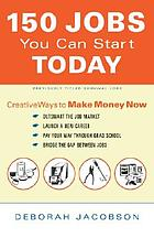 150 jobs you can start today : creative ways to make money now