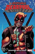 The despicable Deadpool. Vol. 1, Deadpool kills Cable