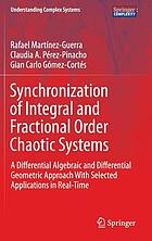 Synchronization of integral and fractional order chaotic systems : a differential algebraic and differential geometric approach with selected applications in real-time