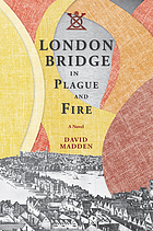 London Bridge in plague and fire : a novel
