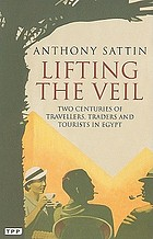 Lifting the veil - two centuries of travellers, traders and tourists in egy.