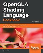 OpenGL 4 shading language cookbook : build high-quality, real-time 3D graphics with OpenGL 4.6, GLSL 4.6 and C++17