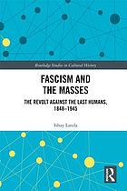 Fascism and the masses : the revolt against the last humans, 1848-1945
