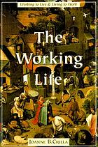The working life : the promise and betrayal of modern work
