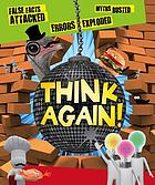Think again! : false facts attacked, errors exploded, myths busted