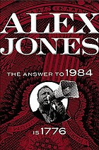 Alex Jones : the answer to 1984 is 1776