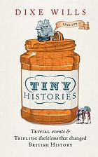 Tiny histories : trivial events & trifling decisions that changed British history