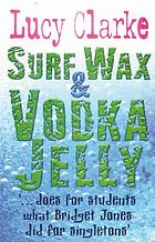 Surf wax & vodka jelly : diary of a student