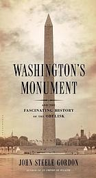 Washington's monument : and the fascinating history of the obelisk