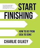 Start finishing : how to go from idea to done