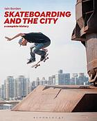 Skateboarding and the city : a complete history