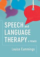SPEECH AND LANGUAGE THERAPY : a primer.