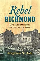 Rebel Richmond : life and death in the Confederate capital