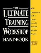 The ultimate training workshop handbook : a comprehensive guide to leading successful workshops & training programs