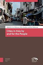 Cities in Asia by and for the people : edited by Yves Cabannes, Mike Douglass, and Rita Padawangi.