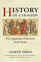 History of a tragedy : the expulsion of the Jews from Spain
