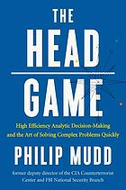 The HEAD game : high efficiency analytic decision-making and the art of solving complex problems quickly