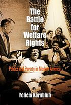 The battle for welfare rights : politics and poverty in modern America
