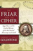 The friar and the cipher : Roger Bacon and the unsolved mystery of the most unusual manuscript in the world