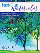 Fast and Fun Watercolor : Painting Techniques, No Drawing Required!.