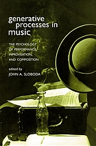 Generative processes in music : the psychology of performance, improvisation, and composition