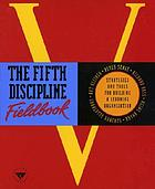 The fifth discipline fieldbook : strategies and tools for building a learning organization.